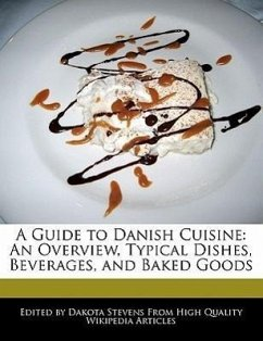 A Guide to Danish Cuisine: An Overview, Typical Dishes, Beverages, and Baked Goods - Stevens, Dakota