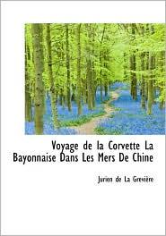 Voyage De La Corvette La Bayonnaise Dans Les Mers De Chine - Jurien De La Grevi Re