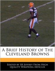 A Brief History Of The Cleveland Browns - S. B. Jeffrey