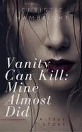 Vanity Can Kill: Mine Almost Did - Christie Hambright