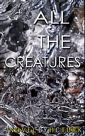 All The Creatures - H.C. Turk