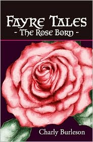 Fayre Tales: the Rose Born - Charly Burleson, Kathy Wulf (Illustrator), Designed by Danny Burleson