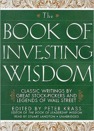 The Book of Investing Wisdom: Classic Writings by Great Stock-Pickers and Legends of Wall Street - Peter Krass