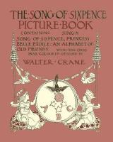 The Song of Sixpence Picture Book - Containing Sing a Song of Sixpence, Princess Belle Etoile, an Alphabet of Old Friends