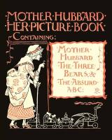 Mother Hubbard Her Picture Book - Containing Mother Hubbard, the Three Bears & the Absurd ABC