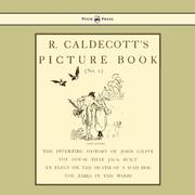 R. Caldecott´s Picture Book - No. 1 - Containing the Diverting History of John Gilpin, the House That Jack Built, an Elegy on the Death of a Mad Dog, The Babes in the Wood