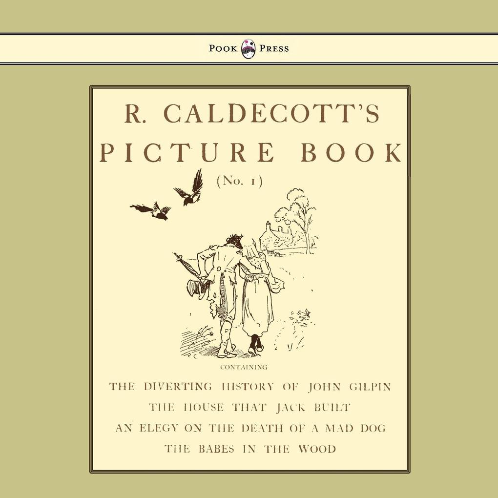 R. Caldecott´s Picture Book - No. 1 - Containing the Diverting History of John Gilpin, the House That Jack Built, an Elegy on the Death of a Mad D... - Pook Press