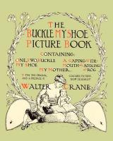 Buckle My Shoe Picture Book - Containing One, Two, Buckle My Shoe, a Gaping-Wide-Mouth-Waddling Frog, My Mother
