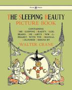 The Sleeping Beauty Picture Book - Containing the Sleeping Beauty, Blue Beard, the Baby´s Own Alphabet - Illustrated by Walter Crane