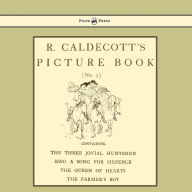 R. Caldecott's Picture Book - No. 2 - Containing The Three Jovial Huntsmen, Sing A Song For Sixpence, The Queen Of Hearts, The Farmers Boy - Randolph Caldecott