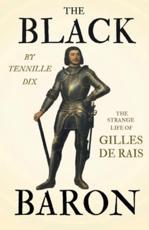 The Black Baron - The Strange Life of Gilles de Rais - Tennille Dix