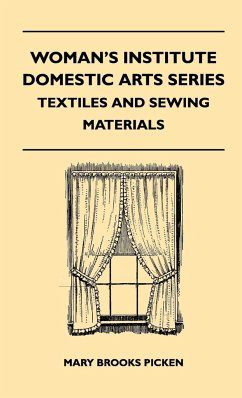 Woman's Institute Domestic Arts Series - Textiles And Sewing Materials - Textiles, Laces Embroideries And Findings, Shopping Hints, Mending, Household Sewing, Trade And Sewing Terms - Picken, Mary Brooks