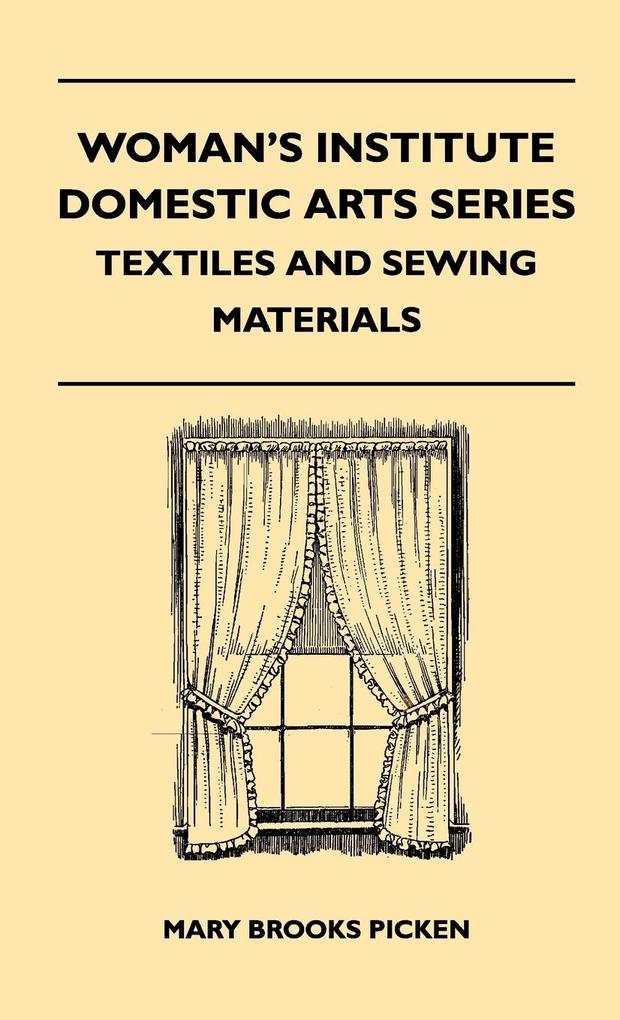 Woman´s Institute Domestic Arts Series - Textiles And Sewing Materials - Textiles, Laces Embroideries And Findings, Shopping Hints, Mending, House... - Mary Brooks Picken