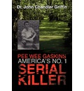 Pee Wee Gaskins America's No. 1 Serial Killer - John Chandler Griffin
