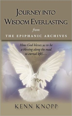 Journey Into Wisdom Everlasting - Kenn Knopp