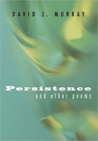 Persistence And Other Poems - David J. Murray