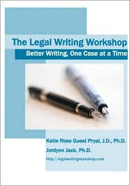 The Legal Writing Workshop: Better Writing, One Case at a Time - Katie Rose Guest Pryal, Jordynn Jack
