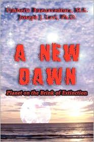 A New Dawn: Planet on the Brink of Extinction - M. S. Umberto Buenaventura, Ph. D. Joseph J. Levi