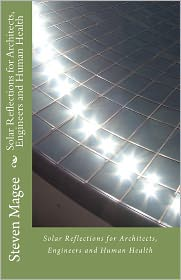 Solar Reflections for Architects, Engineers and Human Health - Steven Magee