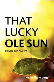 That Lucky Ole Sun: Poems and Stories - Kevin Thornburgh