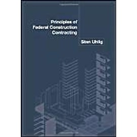 Principles of Federal Construction Contracting - Stan Uhlig