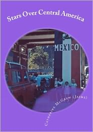 Stars over Central America: The JOURNAL of A 9-Year-Old - Catherine Jaime, Betty McGrew, John McGrew (Introduction)