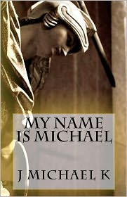 My Name Is Michael - J Michael K