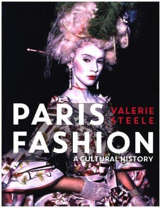 Paris Fashion - A Cultural History - Steele, Valerie