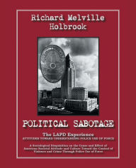 Political Sabotage: The LAPD Experience, Attitudes Towards Understanding Police Use of Force - Richard Melville Holbrook