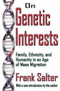 On Genetic Interests: Family, Ethnicity, and Humanity in an Age of Mass Migration