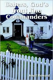 Ushers, God's front line Commanders - Josef A. Howard