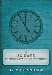 Thirty Days to Understanding the Bible - Anders, Max