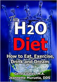 The H2O Diet: How to Eat, Exercise, Drink and Dream - Gene Coates, With Jeannette Murueta