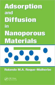 Adsorption and Diffusion in Nanoporous Materials - Rolando M.A. Roque-Malherbe