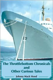 Throttlebottom Chronicals and Other Curious Tales - Johnny Mack Hood