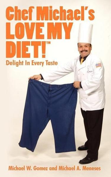 Chef Michael's Love My Diet!: Delight in Every Taste - Michael W. Gomez#Michael A. Meneses