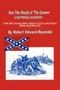 Into the Mouth of the Cannon: A Historical Biography of the 18th Arkansas Infantry and the Civil War in the Western Theater from 1861 to 1863