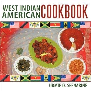 West Indian American Cookbook - Urmie D. Seenarine