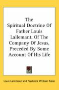 The Spiritual Doctrine of Father Louis Lallemant, of the Company of Jesus, Preceded by Some Account of His Life