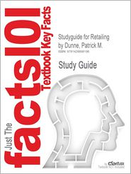 Studyguide for Retailing by Dunne, Patrick M., ISBN 9780324362794