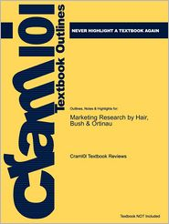 Outlines & Highlights for Marketing Research by Hair, Bush & Ortinau - Cram101 Textbook Reviews