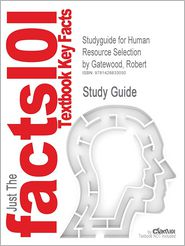 Outlines & Highlights for Human Resource Selection by Robert Gatewood, ISBN: 9780538469944