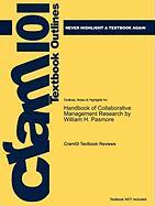 Outlines & Highlights for Handbook of Collaborative Management Research by William H. Pasmore, ISBN: 9781412926249