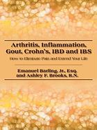 Arthritis, Inflammation, Gout, Crohn's, Ibd and Ibs: How to Eliminate Pain and Extend Your Life