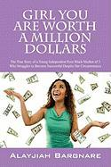 Girl You Are Worth a Million Dollars: The True Story of a Young Poor Black Mother of 3 Who Struggles to Become Successful Despite Her Circumstances