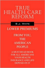 True Health Care Reform - B J White