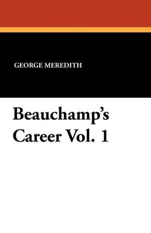 Beauchamp's Career Vol. 1 - George Meredith