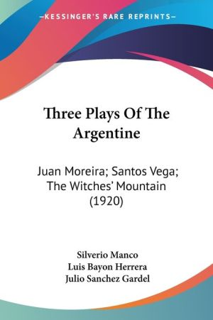 Three Plays of the Argentine: Juan Moreira; Santos Vega; the Witches' Mountain (1920) - Silverio Manco, Julio Sanchez Gardel, Luis Bayon Herrera
