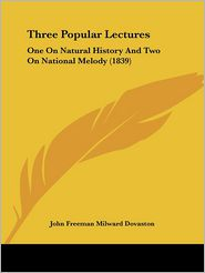 Three Popular Lectures: One on Natural History and Two on National Melody (1839) - John Freeman Milward Dovaston