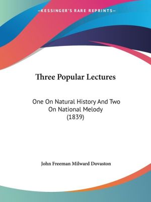 Three Popular Lectures: One on Natural History and Two on National Melody (1839)